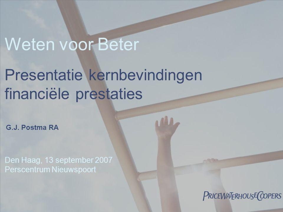  Weten voor Beter Presentatie kernbevindingen financiële prestaties Den Haag, 13 september 2007 Perscentrum Nieuwspoort G.J.