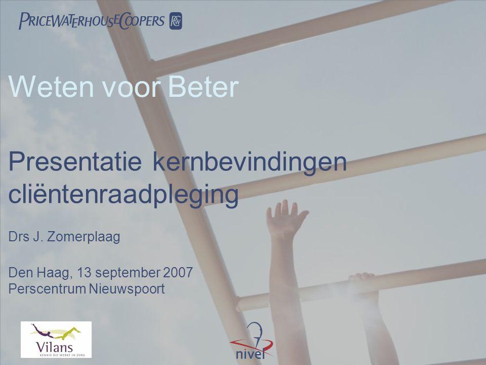  Weten voor Beter Benchmark gehandicaptenzorg Den Haag, 13 september 2007 Perscentrum Nieuwspoort