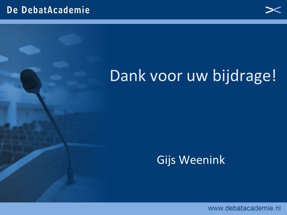 www.debatacademie.nl Dank voor uw bijdrage! Gijs Weenink