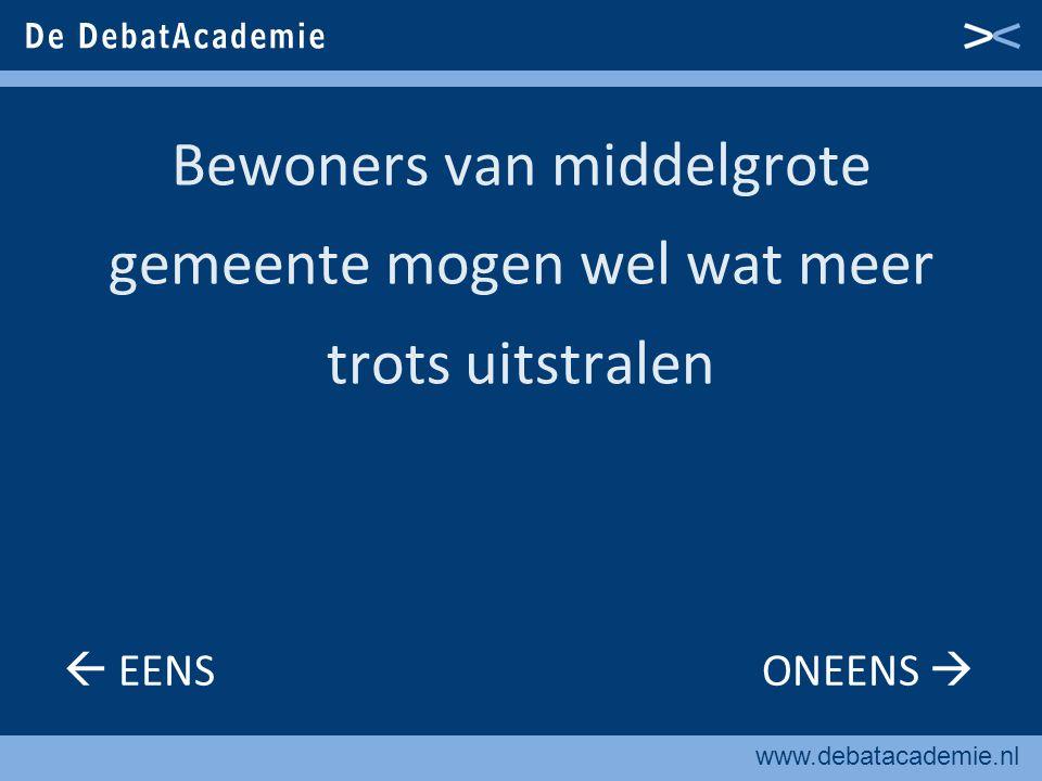 www.debatacademie.nl Bewoners van middelgrote gemeente mogen wel wat meer trots uitstralen  EENS ONEENS 