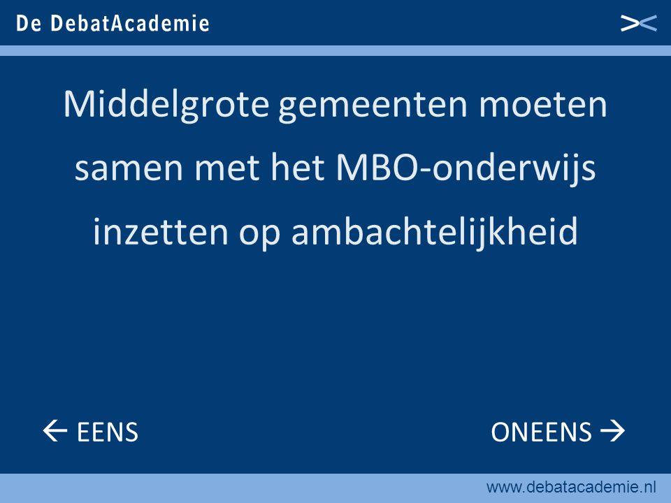 www.debatacademie.nl Middelgrote gemeenten moeten samen met het MBO-onderwijs inzetten op ambachtelijkheid  EENS ONEENS 