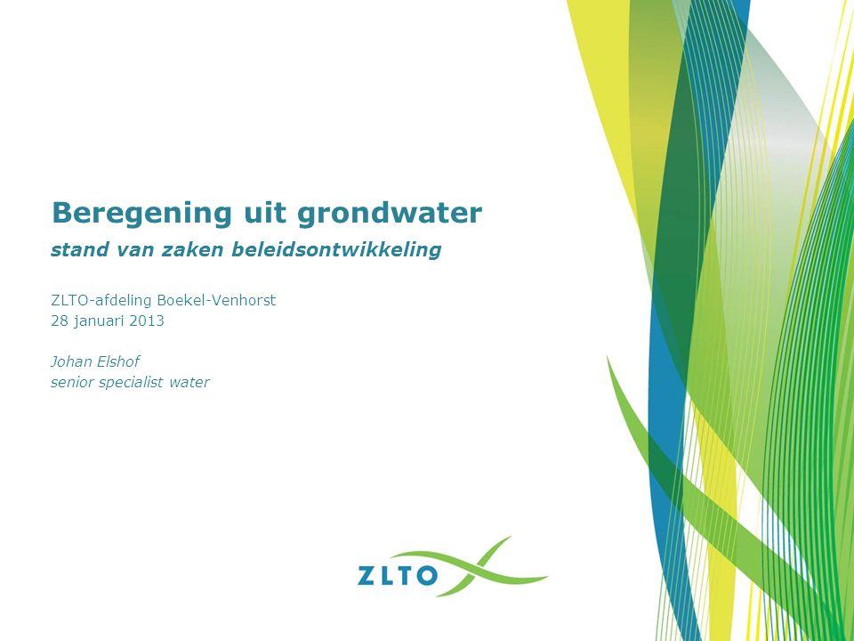 Beregening uit grondwater stand van zaken beleidsontwikkeling ZLTO-afdeling Boekel-Venhorst 28 januari 2013 Johan Elshof senior specialist water