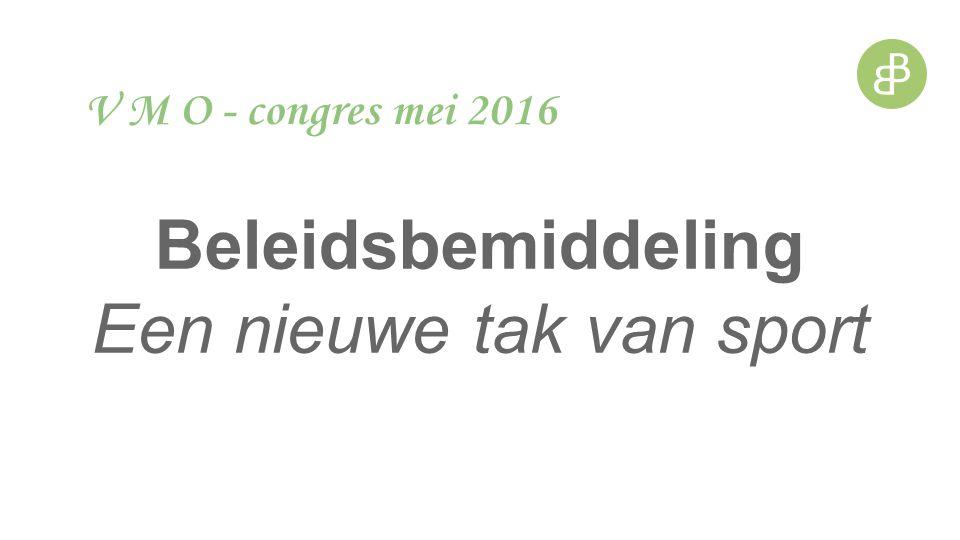 Beleidsbemiddeling Een nieuwe tak van sport V M O - congres mei 2016