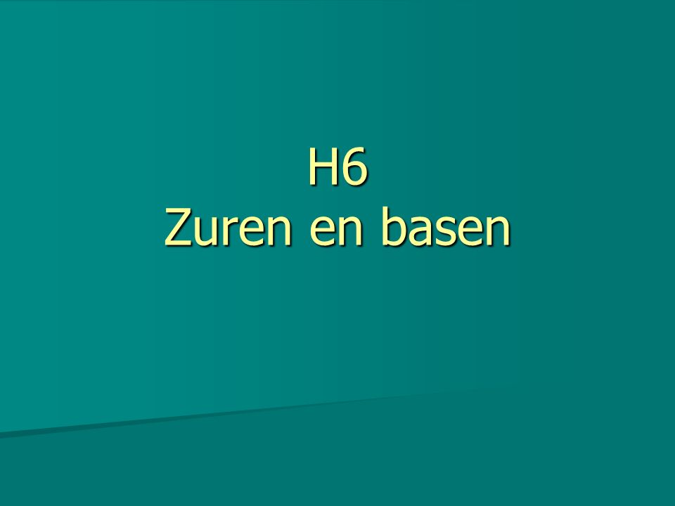H6 Zuren en basen
