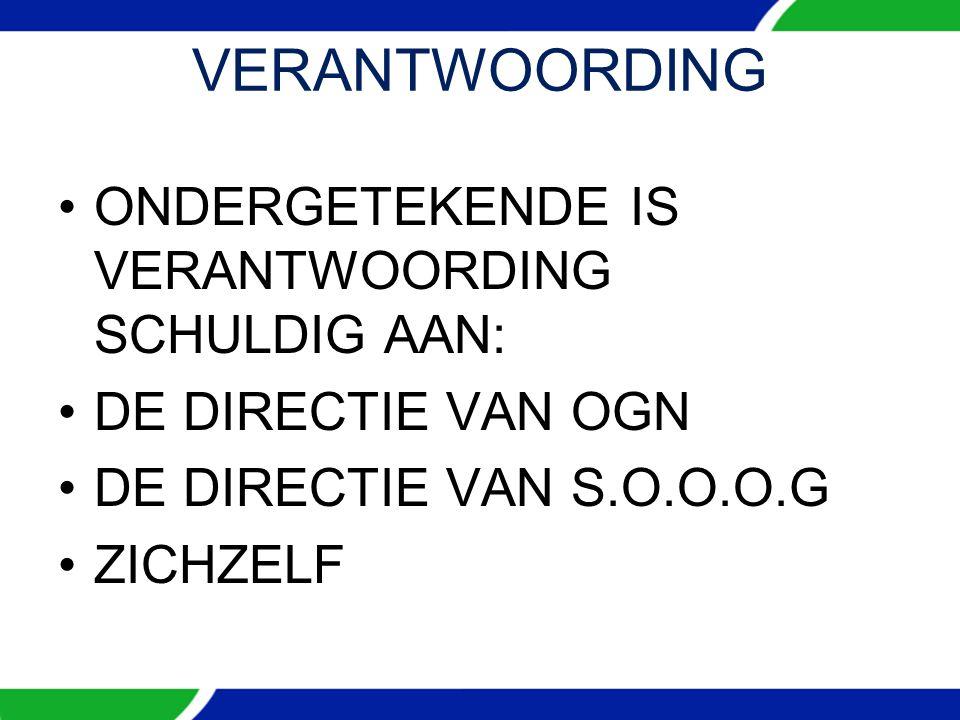 VERANTWOORDING ONDERGETEKENDE IS VERANTWOORDING SCHULDIG AAN: DE DIRECTIE VAN OGN DE DIRECTIE VAN S.O.O.O.G ZICHZELF