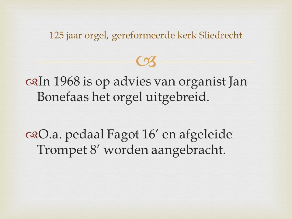   In 1968 is op advies van organist Jan Bonefaas het orgel uitgebreid.