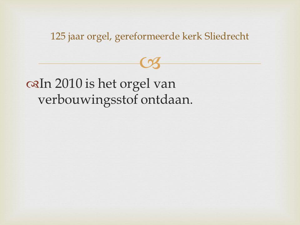   In 2010 is het orgel van verbouwingsstof ontdaan. 125 jaar orgel, gereformeerde kerk Sliedrecht