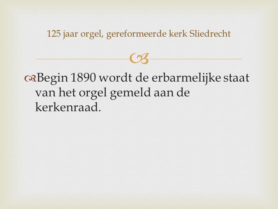   Begin 1890 wordt de erbarmelijke staat van het orgel gemeld aan de kerkenraad.