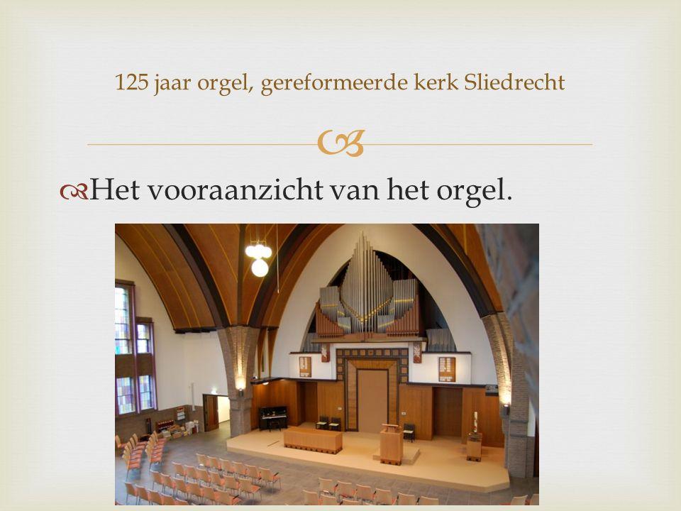   Het vooraanzicht van het orgel. 125 jaar orgel, gereformeerde kerk Sliedrecht