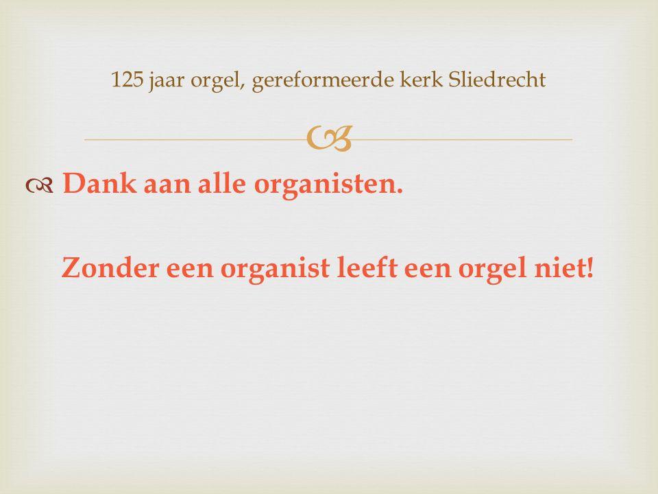  Dank aan alle organisten. Zonder een organist leeft een orgel niet.