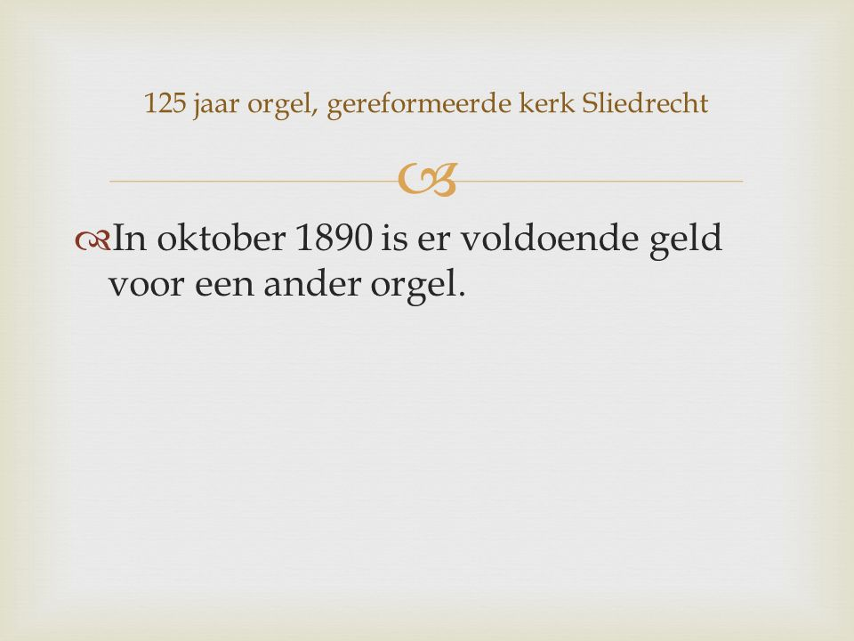   In oktober 1890 is er voldoende geld voor een ander orgel.