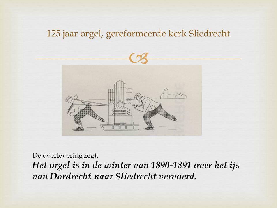  De overlevering zegt: Het orgel is in de winter van 1890-1891 over het ijs van Dordrecht naar Sliedrecht vervoerd.