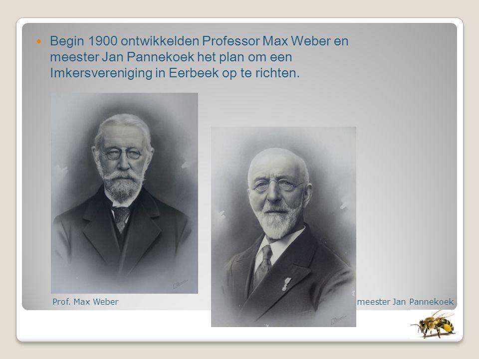 Begin 1900 ontwikkelden Professor Max Weber en meester Jan Pannekoek het plan om een Imkersvereniging in Eerbeek op te richten. Prof. Max Webermeester