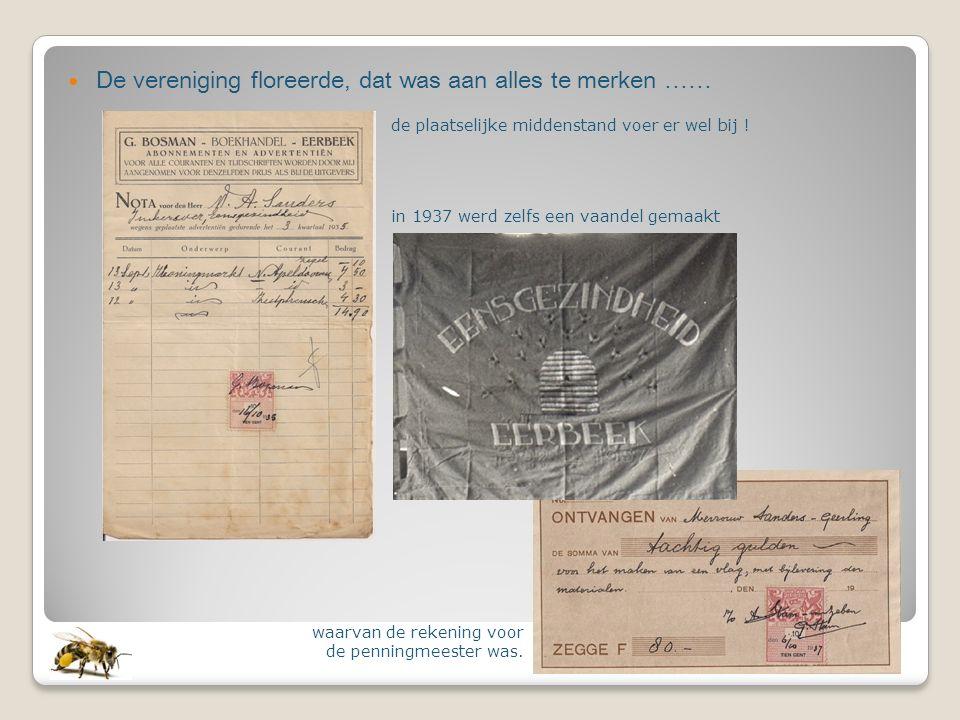 de plaatselijke middenstand voer er wel bij ! in 1937 werd zelfs een vaandel gemaakt waarvan de rekening voor de penningmeester was. De vereniging flo