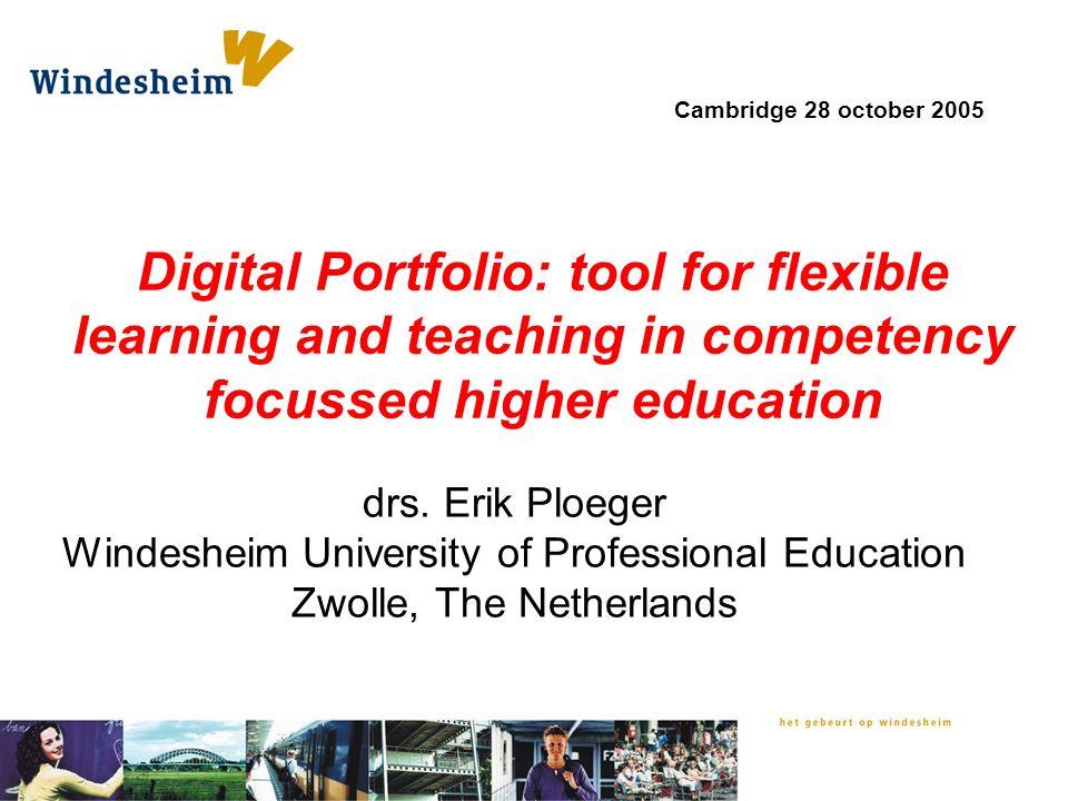 drs. Erik Ploeger Windesheim University of Professional Education Zwolle, The Netherlands Digital Portfolio: tool for flexible learning and teaching i