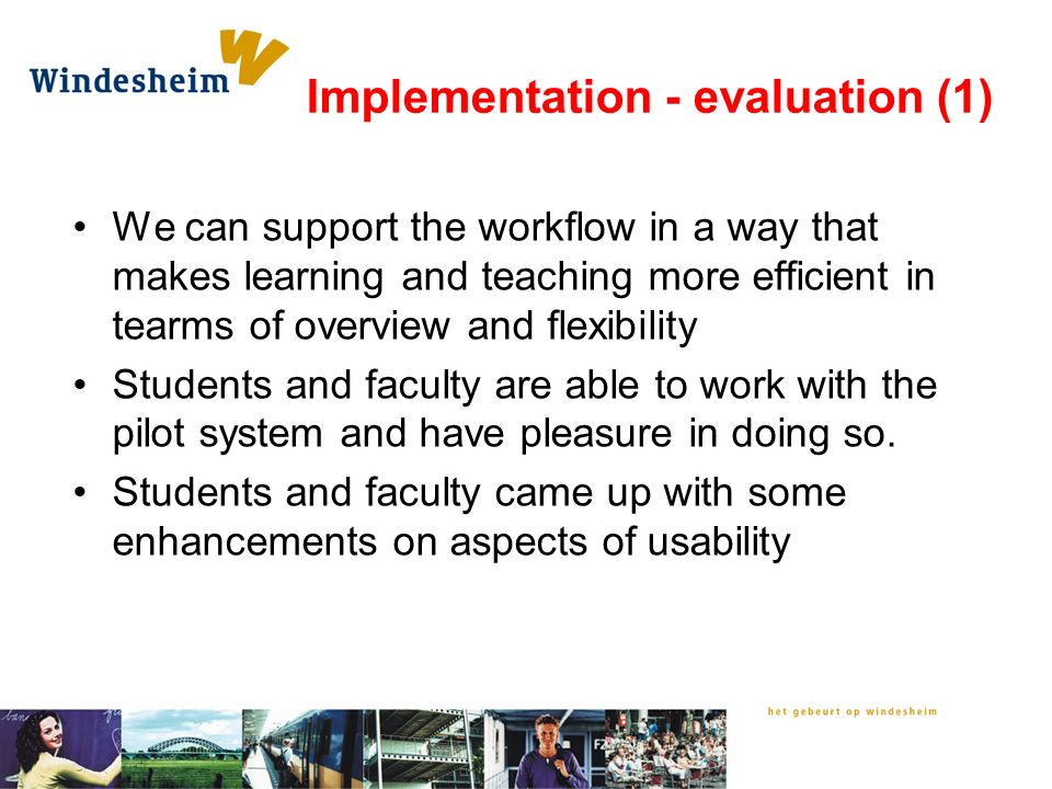 Implementation - evaluation (1) We can support the workflow in a way that makes learning and teaching more efficient in tearms of overview and flexibility Students and faculty are able to work with the pilot system and have pleasure in doing so.
