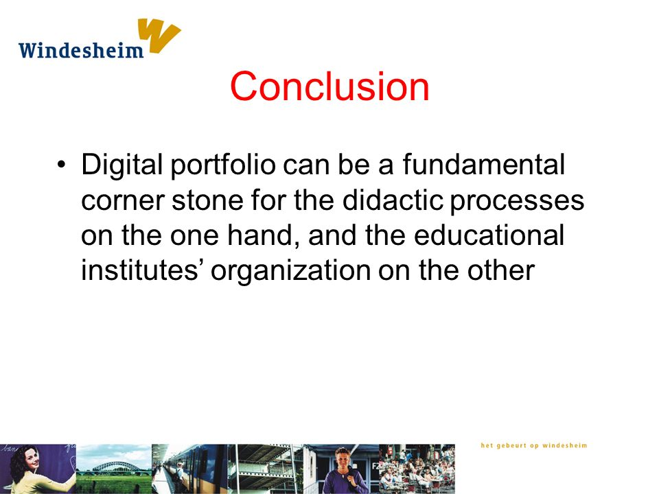 Conclusion Digital portfolio can be a fundamental corner stone for the didactic processes on the one hand, and the educational institutes' organization on the other