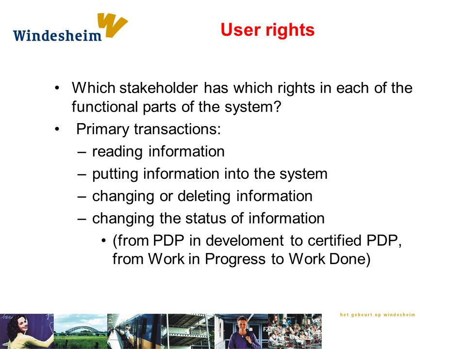 User rights Which stakeholder has which rights in each of the functional parts of the system.