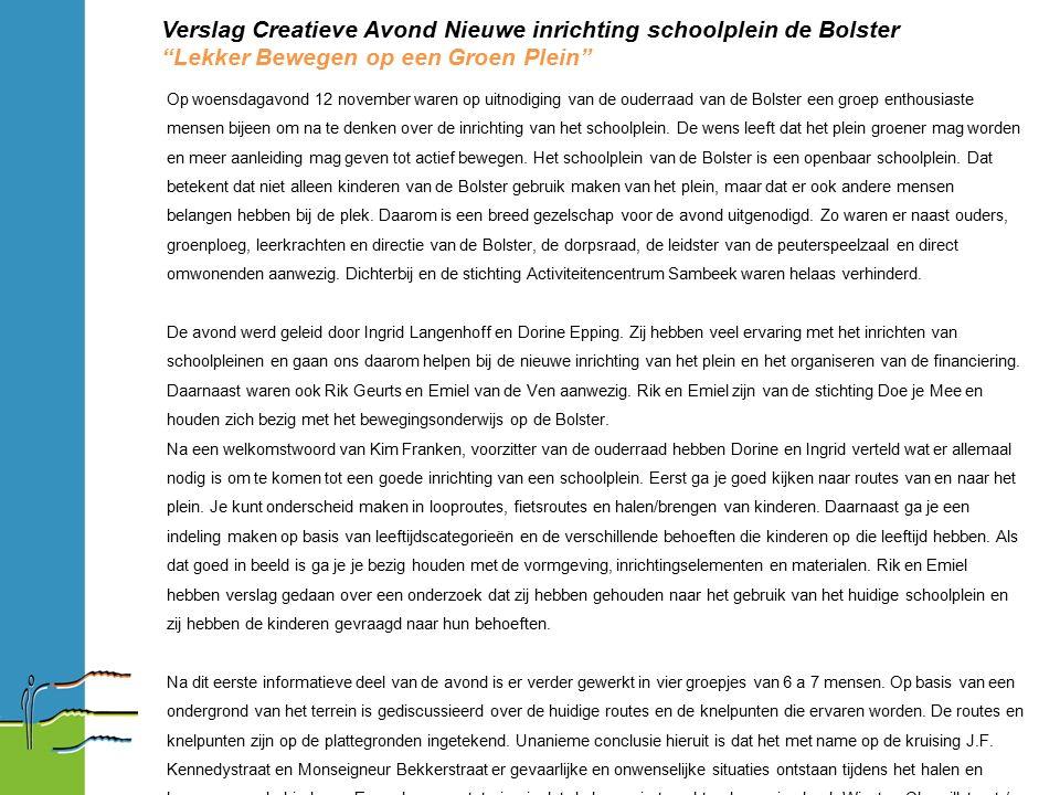 """Verslag Creatieve Avond Nieuwe inrichting schoolplein de Bolster """"Lekker Bewegen op een Groen Plein"""" Op woensdagavond 12 november waren op uitnodiging"""