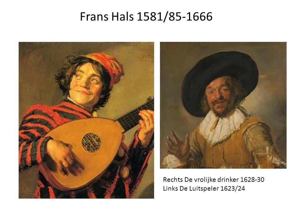 Frans Hals 1581/85-1666 Rechts De vrolijke drinker 1628-30 Links De Luitspeler 1623/24
