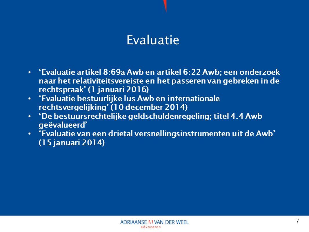 Evaluatie 'Evaluatie artikel 8:69a Awb en artikel 6:22 Awb; een onderzoek naar het relativiteitsvereiste en het passeren van gebreken in de rechtspraak' (1 januari 2016) 'Evaluatie bestuurlijke lus Awb en internationale rechtsvergelijking' (10 december 2014) 'De bestuursrechtelijke geldschuldenregeling; titel 4.4 Awb geëvalueerd' 'Evaluatie van een drietal versnellingsinstrumenten uit de Awb' (15 januari 2014) 7