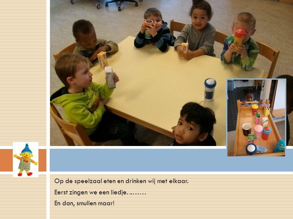 Op de speelzaal eten en drinken wij met elkaar.