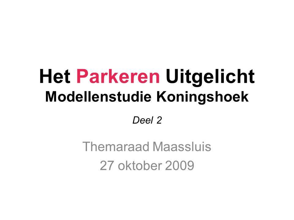 Het Parkeren Uitgelicht Modellenstudie Koningshoek Themaraad Maassluis 27 oktober 2009 Deel 2