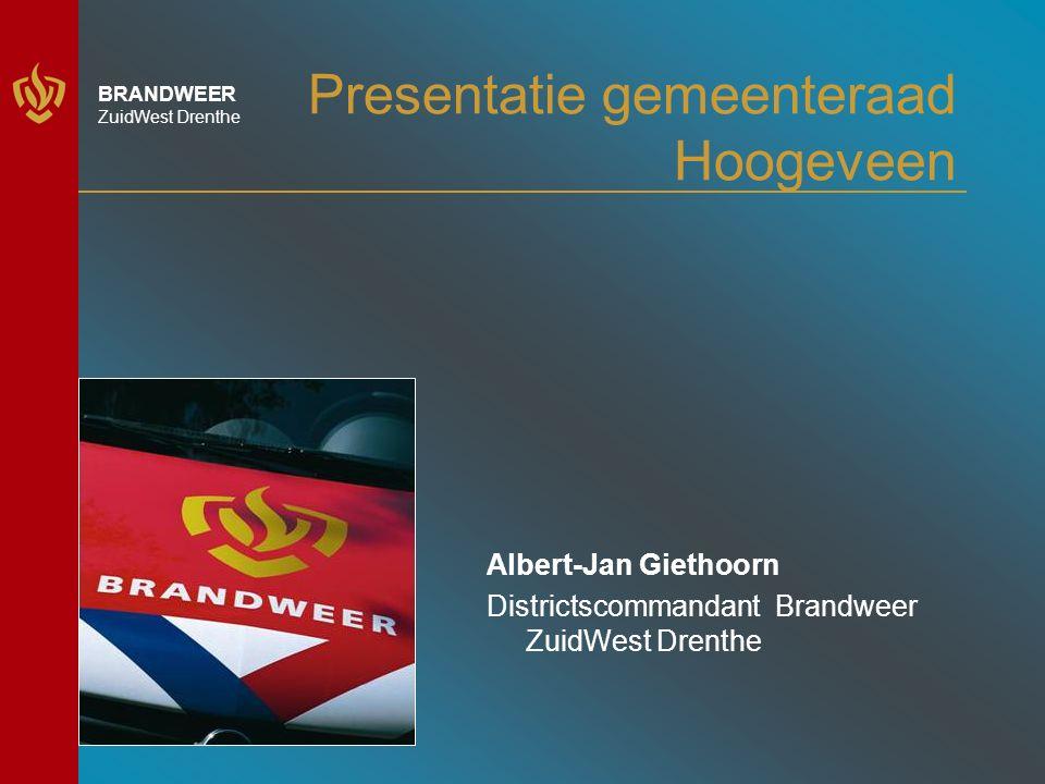 BRANDWEER ZuidWest Drenthe Presentatie gemeenteraad Hoogeveen Albert-Jan Giethoorn Districtscommandant Brandweer ZuidWest Drenthe