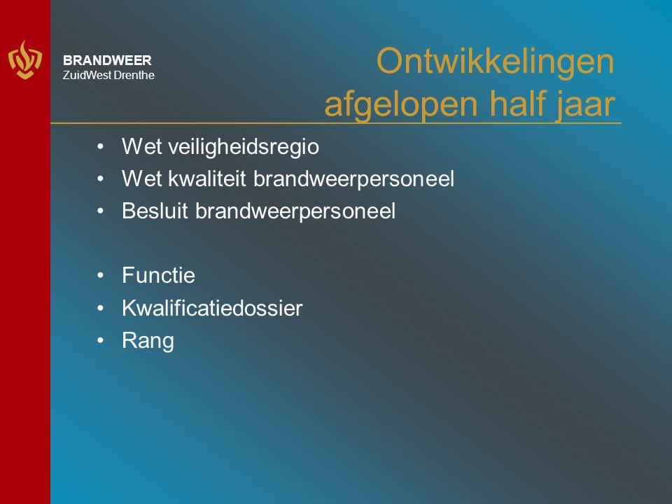 BRANDWEER ZuidWest Drenthe Ontwikkelingen afgelopen half jaar Wet veiligheidsregio Wet kwaliteit brandweerpersoneel Besluit brandweerpersoneel Functie Kwalificatiedossier Rang