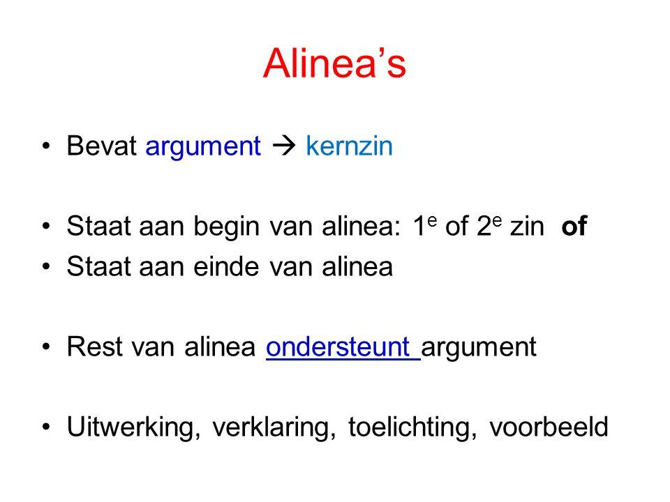 Alinea's Bevat argument  kernzin Staat aan begin van alinea: 1 e of 2 e zin of Staat aan einde van alinea Rest van alinea ondersteunt argument Uitwer