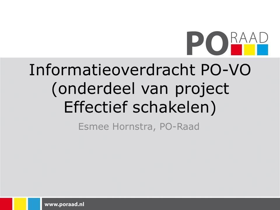 Informatieoverdracht PO-VO (onderdeel van project Effectief schakelen) Esmee Hornstra, PO-Raad