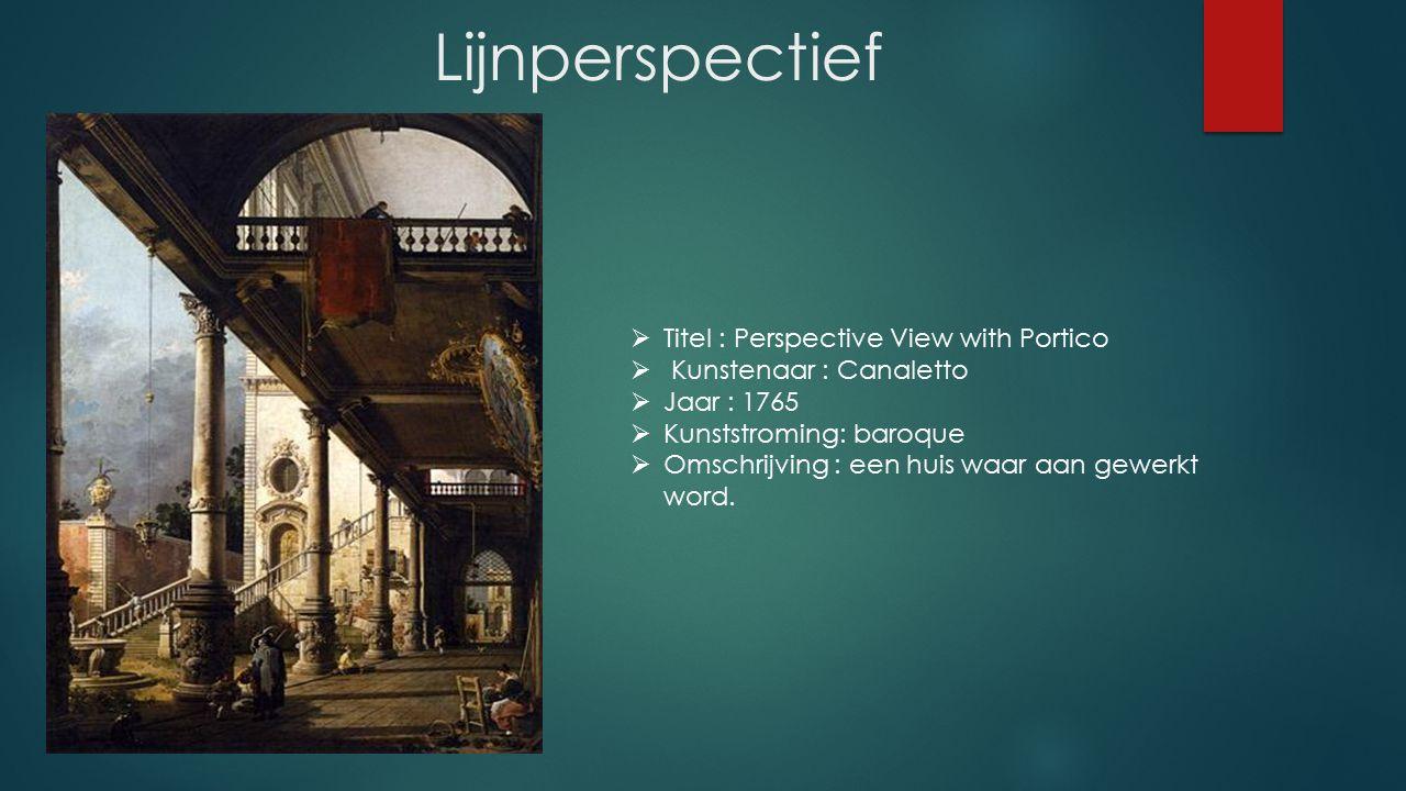 Lijnperspectief  Titel : Perspective View with Portico  Kunstenaar : Canaletto  Jaar : 1765  Kunststroming: baroque  Omschrijving : een huis waar aan gewerkt word.