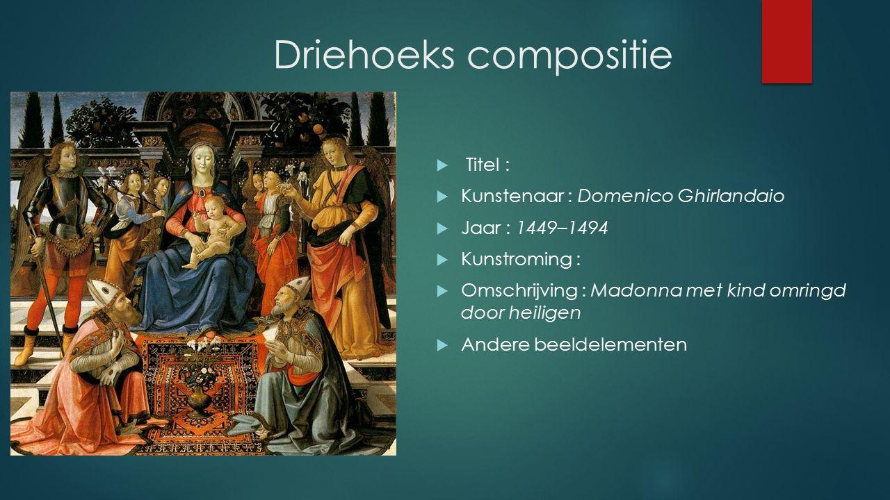 Driehoeks compositie  Titel :  Kunstenaar : Domenico Ghirlandaio  Jaar : 1449–1494  Kunstroming :  Omschrijving : Madonna met kind omringd door heiligen  Andere beeldelementen