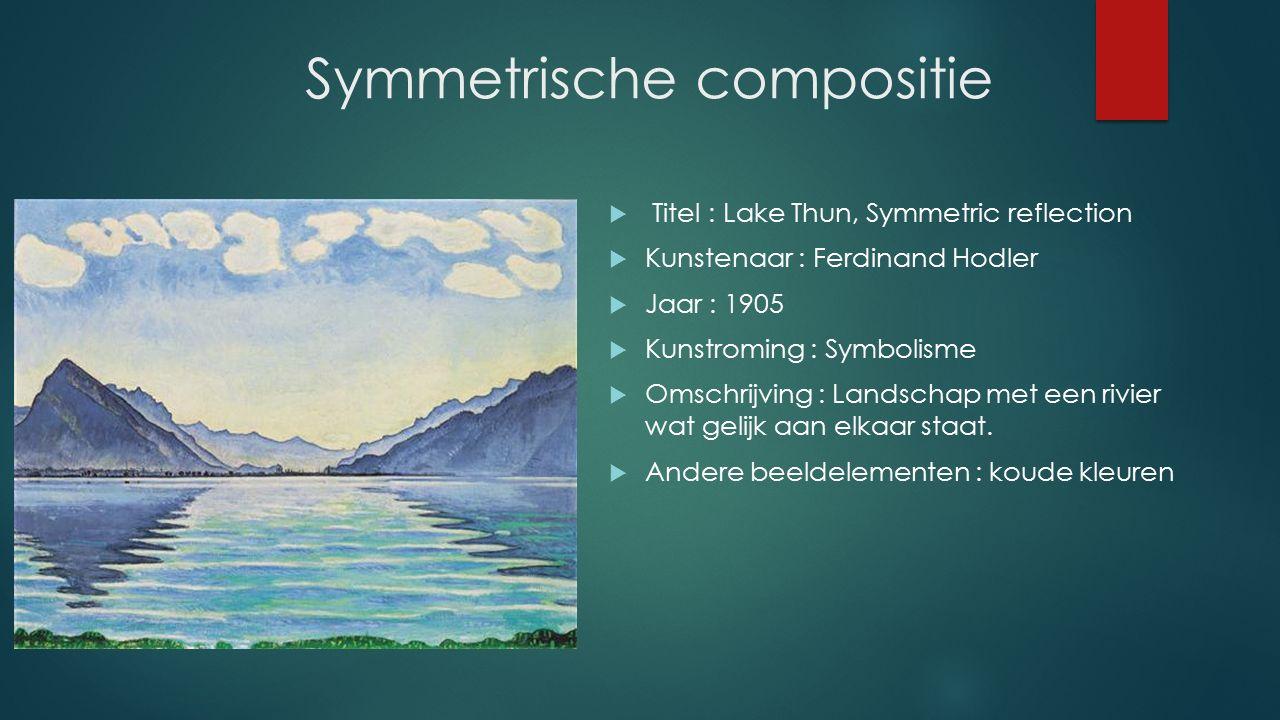 Symmetrische compositie  Titel : Lake Thun, Symmetric reflection  Kunstenaar : Ferdinand Hodler  Jaar : 1905  Kunstroming : Symbolisme  Omschrijving : Landschap met een rivier wat gelijk aan elkaar staat.