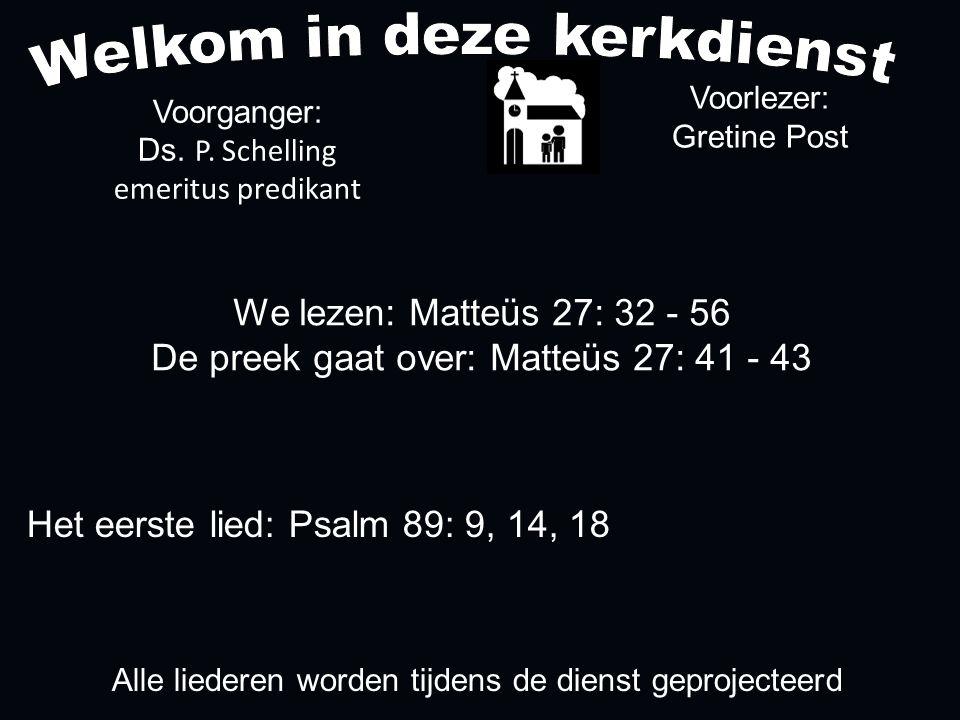 We lezen: Matteüs 27: 32 - 56 De preek gaat over: Matteüs 27: 41 - 43 Voorlezer: Gretine Post Voorganger: Ds.