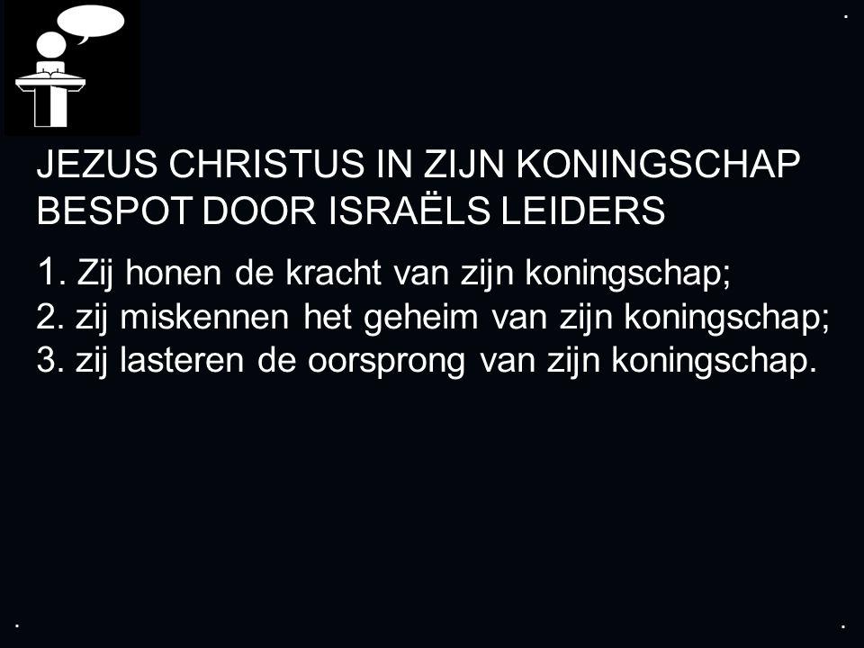 .... JEZUS CHRISTUS IN ZIJN KONINGSCHAP BESPOT DOOR ISRAËLS LEIDERS 1.