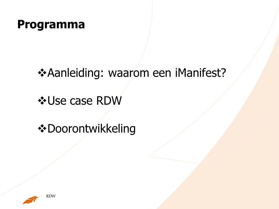  Aanleiding: waarom een iManifest?  Use case RDW  Doorontwikkeling Programma