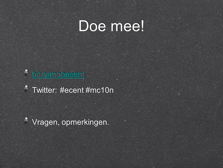 Doe mee. bit.ly/mobecent Twitter: #ecent #mc10n Vragen, opmerkingen.