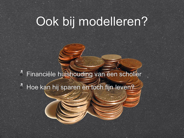 Ook bij modelleren. Financiële huishouding van een scholier Hoe kan hij sparen en toch fijn leven.