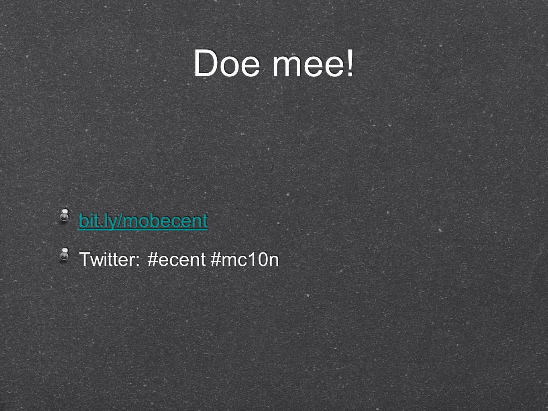Doe mee! bit.ly/mobecent Twitter: #ecent #mc10n bit.ly/mobecent Twitter: #ecent #mc10n