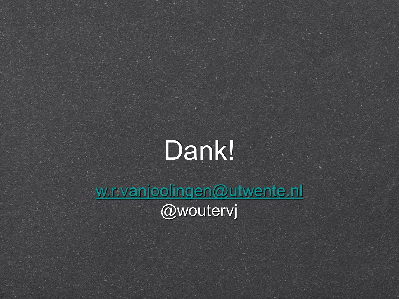 Dank! w.r.vanjoolingen@utwente.nl @woutervj