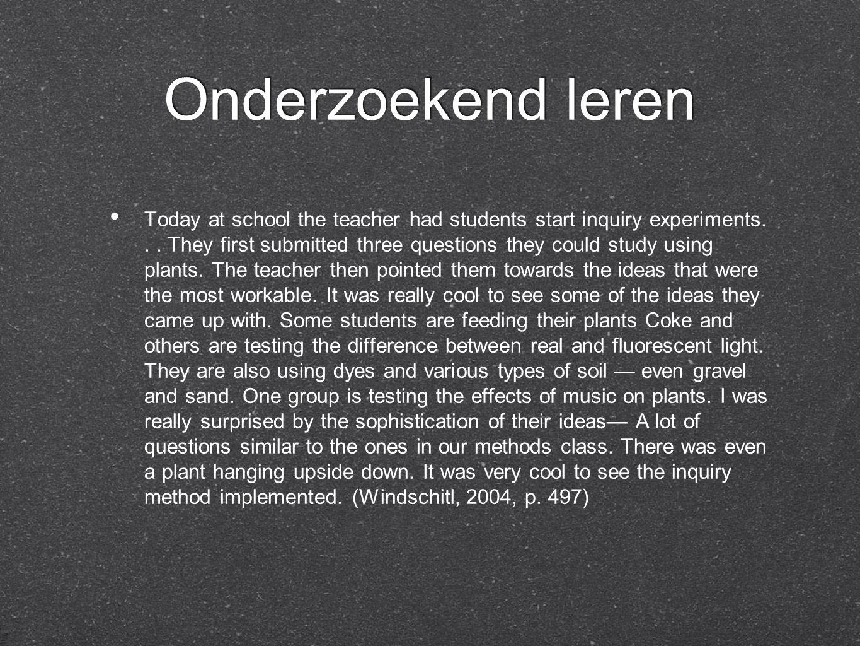 Onderzoekend leren Today at school the teacher had students start inquiry experiments...