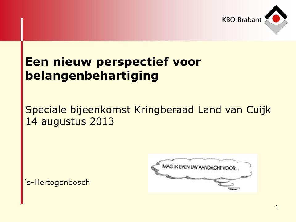 1 Speciale bijeenkomst Kringberaad Land van Cuijk 14 augustus 2013 's-Hertogenbosch Een nieuw perspectief voor belangenbehartiging