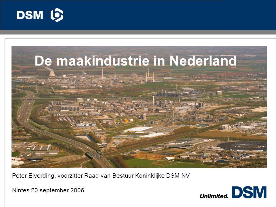 De maakindustrie in Nederland Peter Elverding, voorzitter Raad van Bestuur Koninklijke DSM NV Nintes 20 september 2006