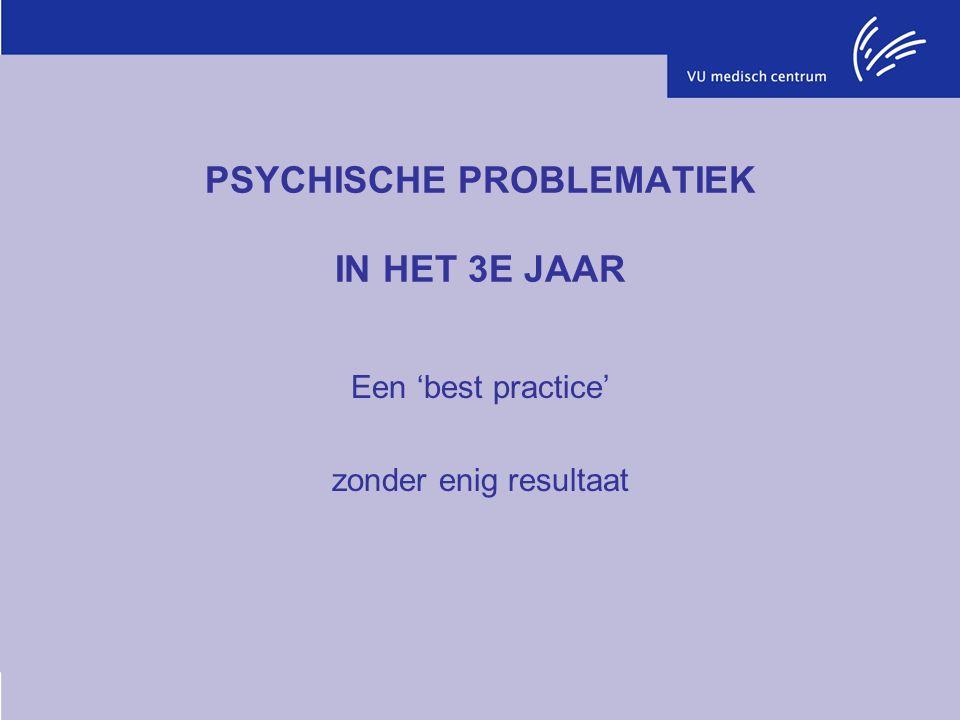 PSYCHISCHE PROBLEMATIEK IN HET 3E JAAR Een 'best practice' zonder enig resultaat