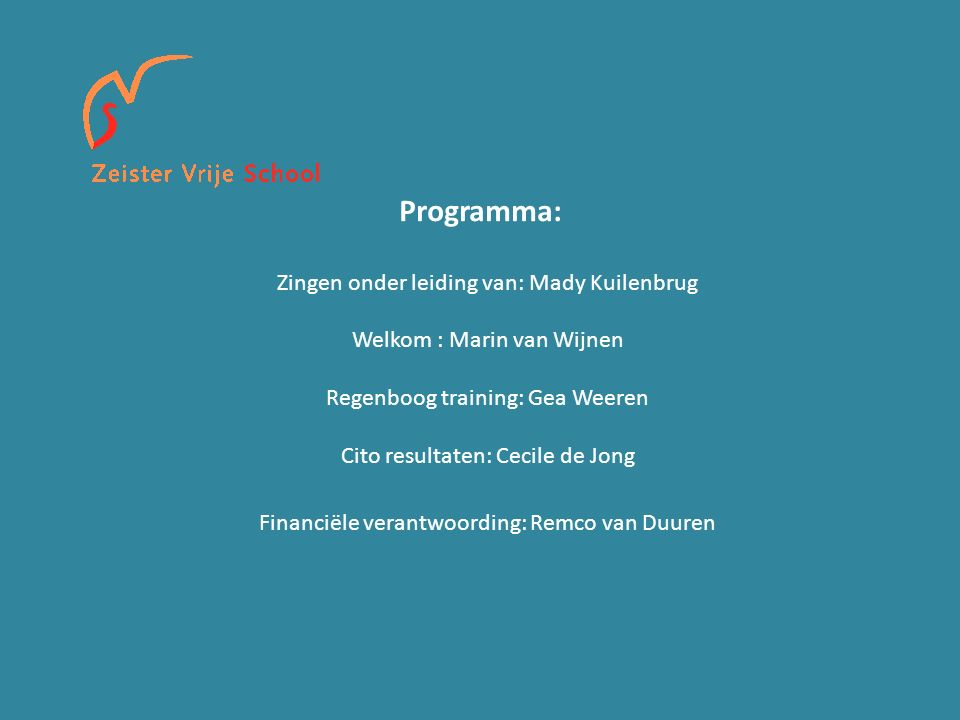 Programma: Zingen onder leiding van: Mady Kuilenbrug Welkom : Marin van Wijnen Regenboog training: Gea Weeren Cito resultaten: Cecile de Jong Financië