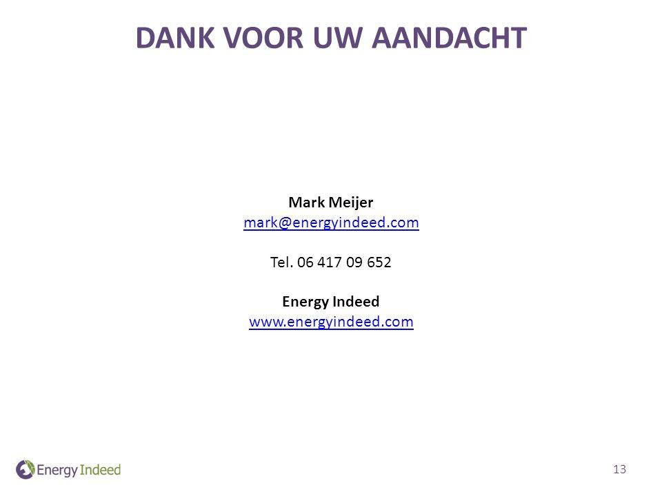 DANK VOOR UW AANDACHT Mark Meijer mark@energyindeed.com Tel.