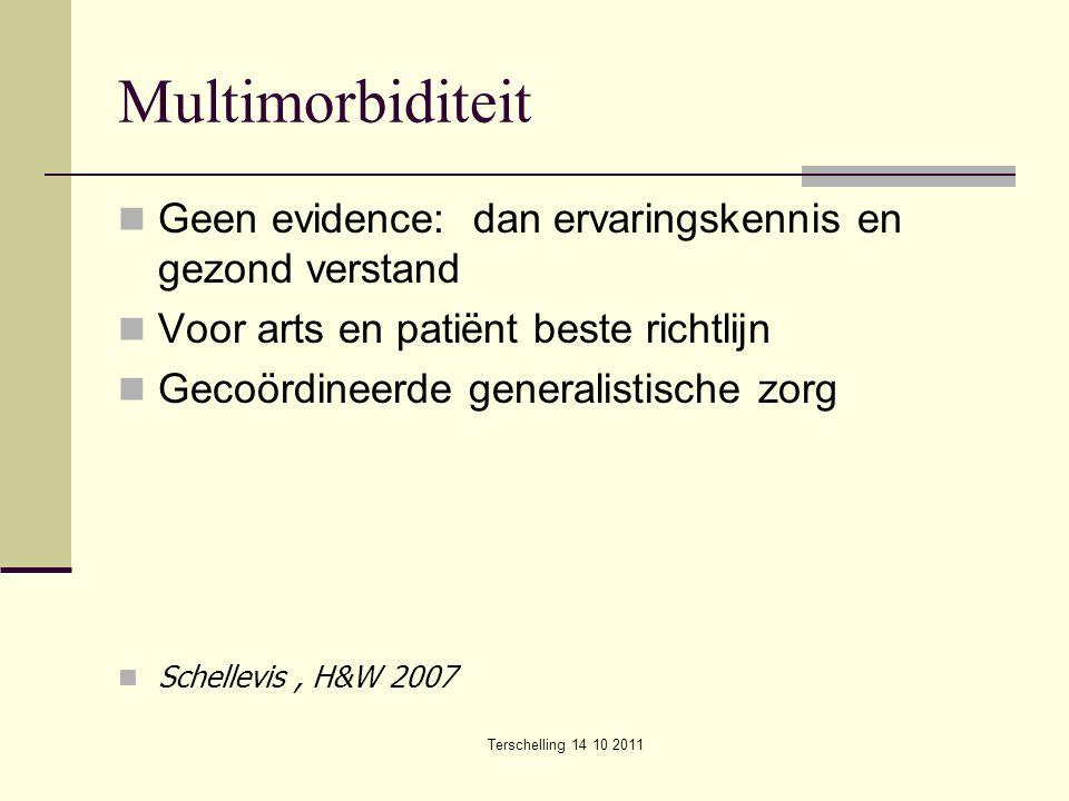 Terschelling 14 10 2011 Multimorbiditeit Geen evidence: dan ervaringskennis en gezond verstand Voor arts en patiënt beste richtlijn Gecoördineerde generalistische zorg Schellevis, H&W 2007