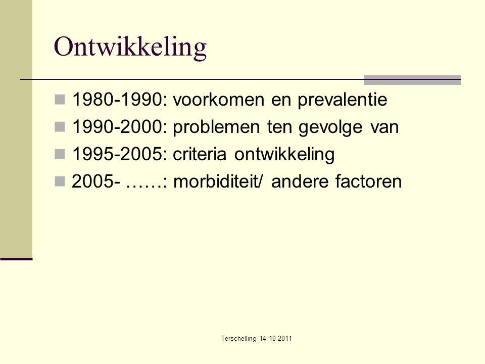 Ontwikkeling 1980-1990: voorkomen en prevalentie 1990-2000: problemen ten gevolge van 1995-2005: criteria ontwikkeling 2005- ……: morbiditeit/ andere f