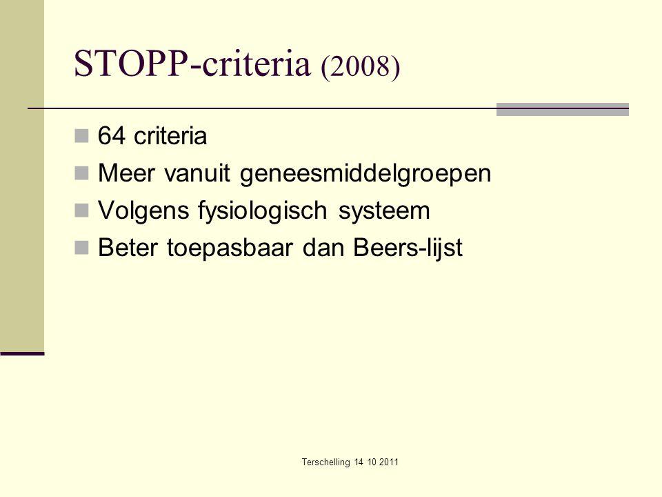Terschelling 14 10 2011 STOPP-criteria (2008) 64 criteria Meer vanuit geneesmiddelgroepen Volgens fysiologisch systeem Beter toepasbaar dan Beers-lijs